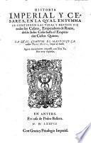 HISTORIA IMPERIAL Y CESAREA, EN LA QVAL EN SVMMA SE CONTIENE LAS VIDAS Y HECHOS DE todos los Cesares, Emperadores de Roma, desde Iulio Cesar hasta el Emperador Carlos Quinto