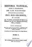 Historia natural, civil y geografica de las naciones situadas en las riveras del rio Orinoco su autor el padre Joseph Gumilla,... Nueva impresion...