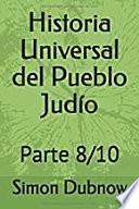 Historia Universal del Pueblo Judío: Parte 8/10