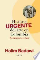 Historia URGENTE del arte en Colombia