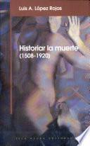 Historiar la muerte (1508-1920)