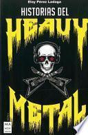 Historias del Heavy Metal: Un Recorrido Apasionante Por Las Otras Historias del Heavy Metal, Casi Inverosímiles, Pero Reales.