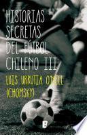 Historias Secretas Del Futbol Chileno Iii