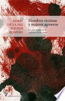 Hombres víctimas y mujeres agresoras. La cara oculta de la violencia entre sexos.