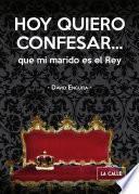 Hoy quiero confesar... que mi marido es el Rey
