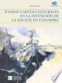 Íconos y mitos culturales en la invención de la nación en Colombia