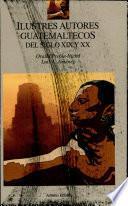 Ilustres autores guatemaltecos del siglo XIX y XX