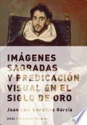 Imágenes sagradas y predicación visual en el Siglo de Oro