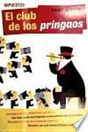 Impuestos : el club de los pringaos : un sistema viciado, millonarios insolidarios, una clase media estrangulada y unos políticos que lo permiten-- descubra lo injusto de la hacienda española