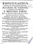 Impugnacion contra el talmud de los judios, al Coran de Mahoma, y contra los hereges, y segunda parte de la religion Christiana, apostolica, Catholica y romana