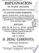Impugnacion de muchas doctrinas que enseña el ... P. Maestro D. Antonio Joseph Rodriguez, monge benedictino