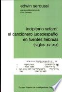 Incipitario sefardí : el cancionero judeoespañol en fuentes hebreas (siglos XV-XIX)