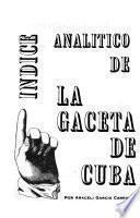 Indice analitico de la Gaceta de Cuba
