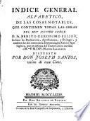 Indice general alfabetico de las cosas notables que contienen todas las obras del Muy Ilustre Señor D. Fr. Benito Geronimo Feijoó ... y tambien los dos tomos de la Demonstracion crítico-apologética que, en defensa del Teatro crítico, escribió ... Martin Sarmiento