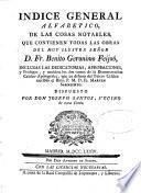 Indice general alfabético, de las cosas notables que contienen todas las obras del ... señor D. Fr. Benito Geronimo Feijoó ...