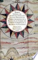 Indice general del archivo del extinguido Juzgado Privativo de Tierras depositado en la Escribanía de Cámara del supremo gobierno de la República de Guatemala. Segunda parte que comprende el índice alfabético general