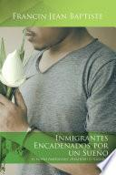 Inmigrantes Encadenados Por Un Sueño