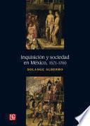 Inquisición y sociedad en México, 1571-1700