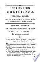Institución christiana,ó explicación de las quatro partes de la doctrina christiana...Tercera parte