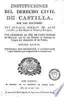 Instituciones del derecho civil de Castilla[...]