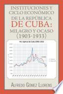 Instituciones y ciclo económico de la República de Cuba: milagro y ocaso (1903-1933)