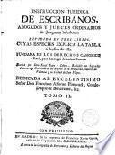 Instrucción Jurídica de Escribanos, Abogados y Jueces ordinarios y Juzgados inferiores, fundada en los Derechos Canónico y Real
