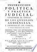 Instrucciòn politica y práctica judicial conforme al estilo de los consejos audiencias y tribunales de corte y otros ordinarios del Reyno