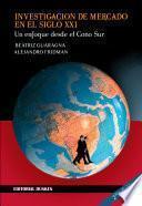 Investigación de Mercado en el Siglo XXI. Un enfoque desde el Cono Sur
