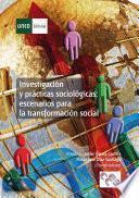 INVESTIGACIÓN Y PRÁCTICAS SOCIOLÓGICAS: ESCENARIOS PARA LA TRANSFORMACIÓN SOCIAL
