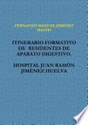ITINERARIO FORMATIVO DE RESIDENTES DE APARATO DIGESTIVO. HOSPITAL JUAN RAMÓN JIMÉNEZ HUELVA