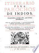 Itinerario para parochos de Indios, en que se tratan las materias mas particulares, ... para su buena administracion