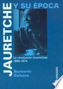 Jauretche y su época: La revolución inconclusa, 1955-1974