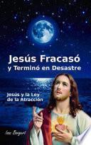 Jesús Fracasó y Terminó en Desastre