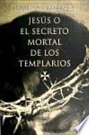 Jesús, o, El secreto mortal de los templarios