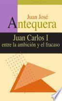 Juan Carlos I entre la ambición y el fracaso