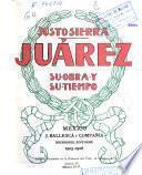 Juárez, Su obra y su tiempo