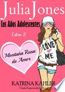 Julia Jones: Los Años Adolescentes: Libro 2 - Montaña Rusa de Amor