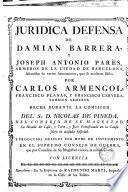 Juridica defensa de Damian Barrera y Joseph Antonio Parés ... asentistas de varios armamentos que se acusaron falsos