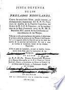 Justa defensa de los prelados regulares contra las aserciones falsas...del R.P.Fr. Francisco de Ajofrín de la familia Capuchina...en la explicación de la Bula Pastoralis curae de N.SS.P.Benedicto XIV acerca de los Confesores de Monjas