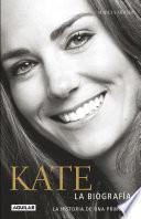 Kate. La biografía de una princesa