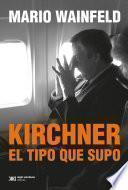 Kirchner, el tipo que supo