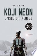 Koji Neon. Episodio 1: NeoLud