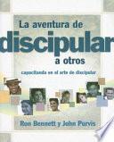 La Aventura de Discipular A Otros: Capacitando en el Arte de Discipular