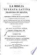 La Biblia vulgata Latina traducia en espanõl: Del Antiguo Testamento : las Prophecías de Jeremías y sus Threnos, las de Baruch, de Ezequiel y de Daniel