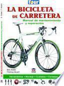 La bicicleta de carretera. Manual de mantenimiento y reparacion