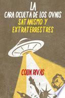 LA CARA OCULTA DE LOS OVNIS: SATANISMO Y EXTRATERRESTRES
