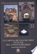 La Cartuja de Vall de Crist en el fin del Antiguo Régimen, siglos XVIII-XIX