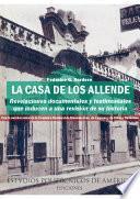 LA CASA DE LOS ALLENDE: Revelaciones documentales y testimoniales que inducen a una revisión de su historia