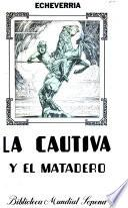 ... La cautiva, seguido de El matadero-La guitarra-Elvira-Rimas