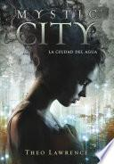 La ciudad del agua (Mystic City 1)